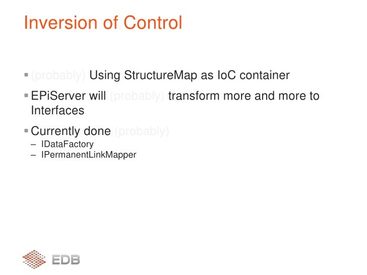 (probably) Using StructureMap as IoC container<br />EPiServer will (probably) transform more and more to Interfaces<br />C...