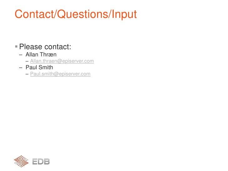 Please contact:<br />Allan Thræn<br />Allan.thraen@episerver.com<br />Paul Smith<br />Paul.smith@episerver.com<br />Contac...