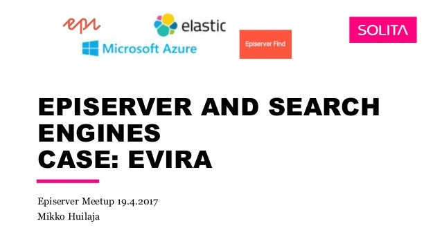EPISERVER AND SEARCH ENGINES CASE: EVIRA Episerver Meetup 19.4.2017 Mikko Huilaja