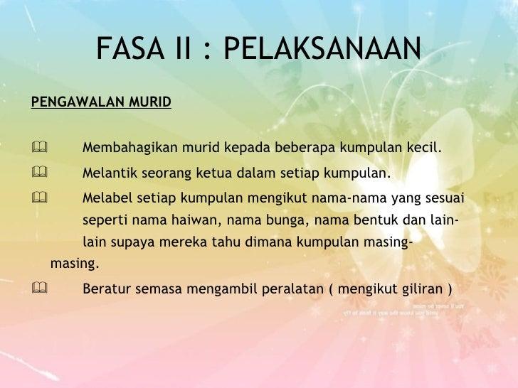 FASA II : PELAKSANAAN <ul><li>PENGAWALAN MURID </li></ul><ul><li> Membahagikan murid kepada beberapa kumpulan kecil. </li...