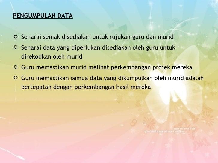 <ul><li>PENGUMPULAN DATA </li></ul><ul><li>Senarai semak disediakan untuk rujukan guru dan murid </li></ul><ul><li>Senarai...