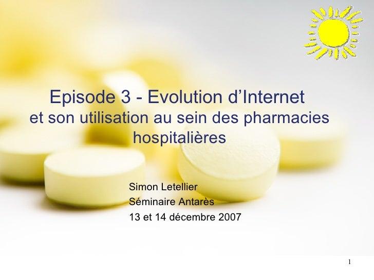 Episode 3 - Evolution d'Internet  et son utilisation au sein des pharmacies hospitalières Simon Letellier Séminaire Antarè...