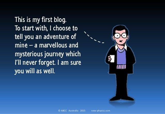 © ABCC Australia 2015 new-physics.com This is my first blog. To start with, I choose to tell you an adventure of mine – a ...