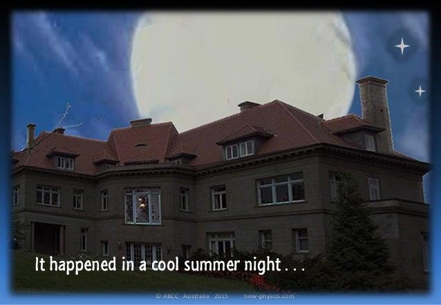 © ABCC Australia 2015 new-physics.com It happened in a cool summer night . . .
