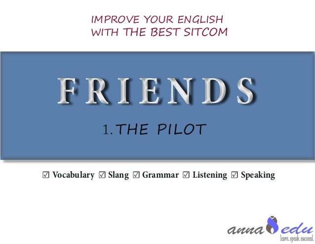 F R I E N D SF R I E N D S ☑ Vocabulary ☑ Slang ☑ Grammar ☑ Listening ☑ Speaking IMPROVE YOUR ENGLISH WITH THE BEST SITCOM...