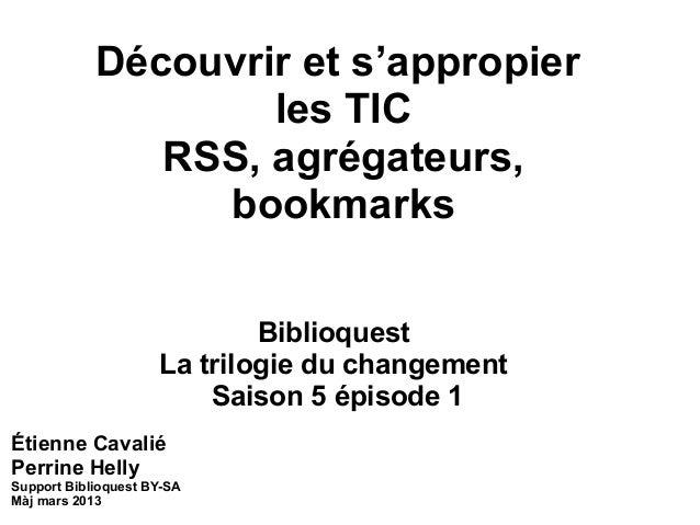 Découvrir et s'appropierles TICRSS, agrégateurs,bookmarksBiblioquestLa trilogie du changementSaison 5 épisode 1Étienne Cav...