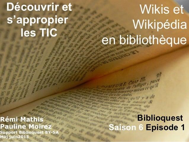 en bibliothèqueWikis etWikipédiaBiblioquestSaison6Episode1Découvrirets'appropierlesTICRémi MathisPauline MoirezSup...