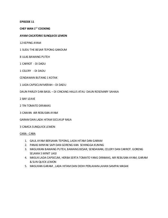 EPISODE 11  CHEF WAN 1ST COOKING  AYAM CACATORIE SUNQUICK LEMON  12 KEPING AYAM  1 SUDU THE BESAR TEPONG GANDUM  8 ULAS BA...