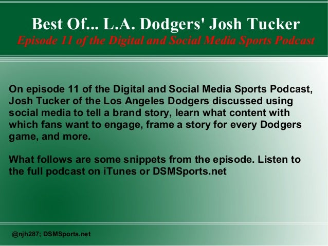 Best Of... L.A. Dodgers' Josh Tucker Episode 11 of the Digital and Social Media Sports Podcast  On episode 11 of the Digit...