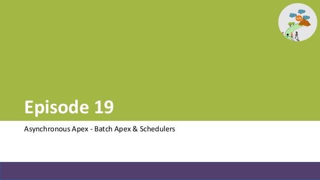 Episode 19 - Asynchronous Apex - Batch apex & schedulers Slide 2