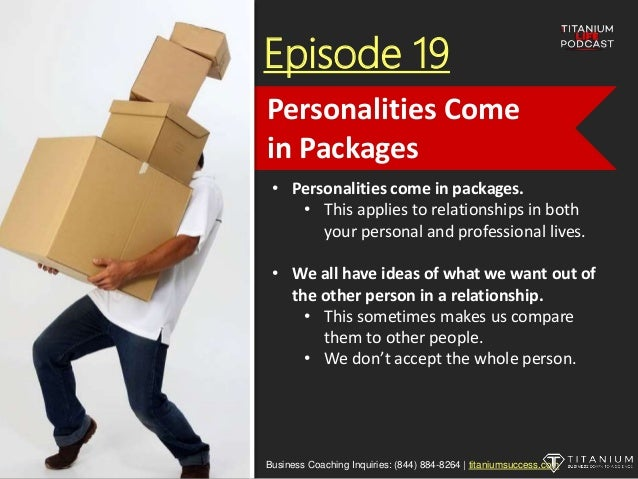 Episode 19 • Personalities come in packages. • This applies to relationships in both your personal and professional lives....