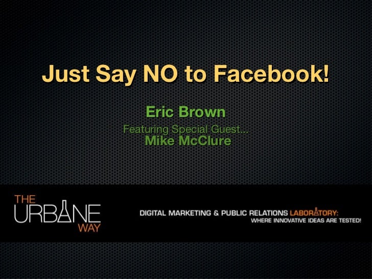 Just Say NO to Facebook! Eric Brown Featuring Special Guest... Mike McClure