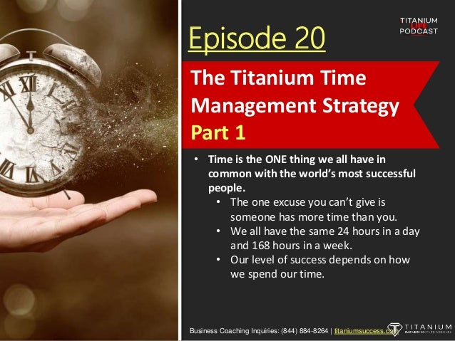 Episode 20 • Time is the ONE thing we all have in common with the world's most successful people. • The one excuse you can...