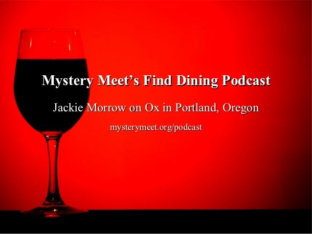 Mystery Meet's Find Dining Podcast Jackie Morrow on Ox in Portland, Oregon           mysterymeet.org/podcast