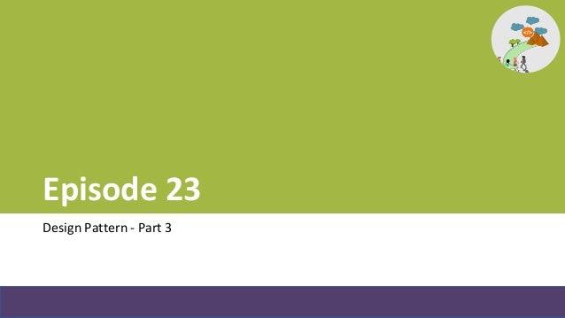 Episode 23 - Design Pattern 3 Slide 2