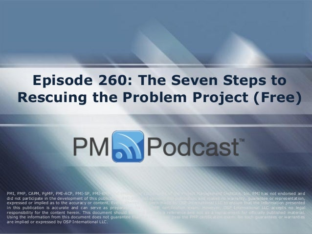 Episode 260: The Seven Steps to Rescuing the Problem Project (Free) PMI, PMP, CAPM, PgMP, PMI-ACP, PMI-SP, PMI-RMP and PMB...