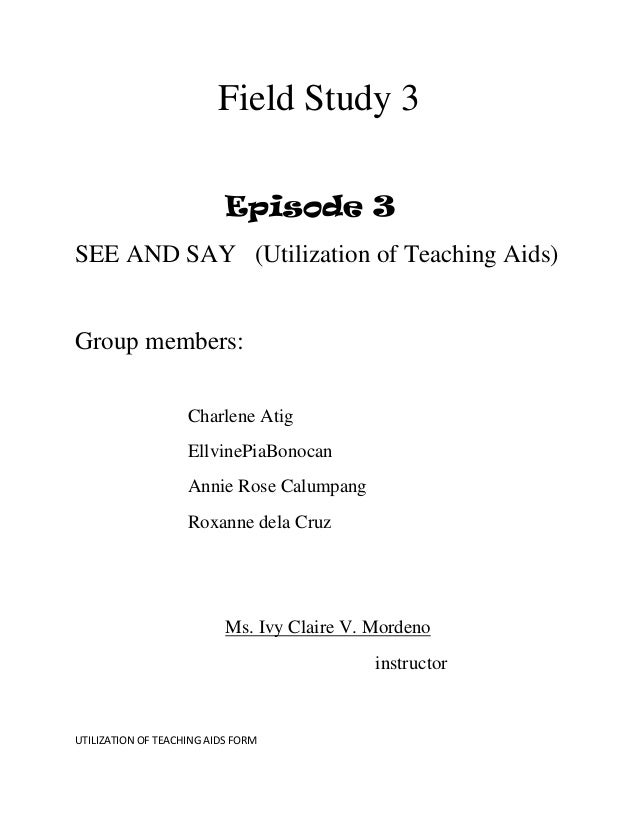 Field Study 3                           Episode 3SEE AND SAY (Utilization of Teaching Aids)Group members:                 ...