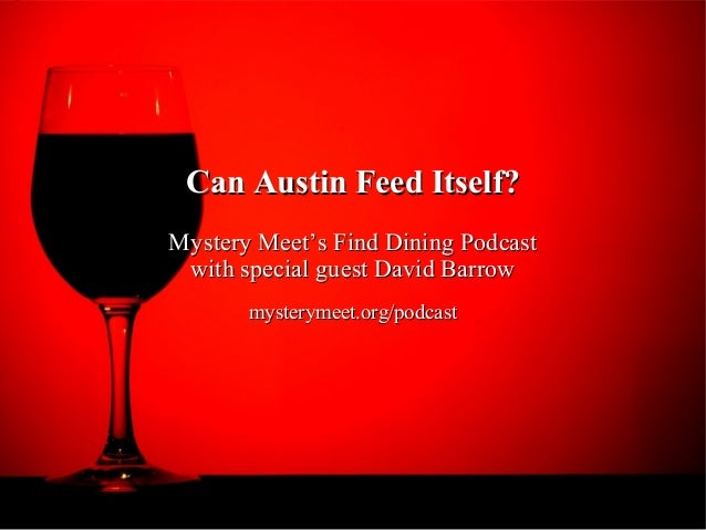 Can Austin Feed Itself?Mystery Meet's Find Dining Podcast with special guest David Barrow       mysterymeet.org/podcast