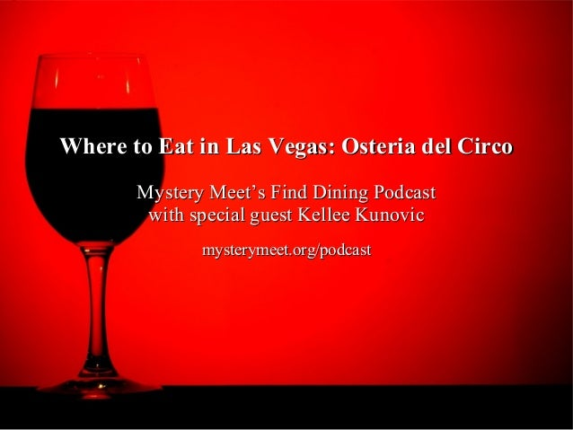 Where to Eat in Las Vegas: Osteria del Circo       Mystery Meet's Find Dining Podcast        with special guest Kellee Kun...