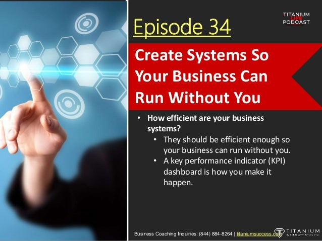 Episode 34 • How efficient are your business systems? • They should be efficient enough so your business can run without y...
