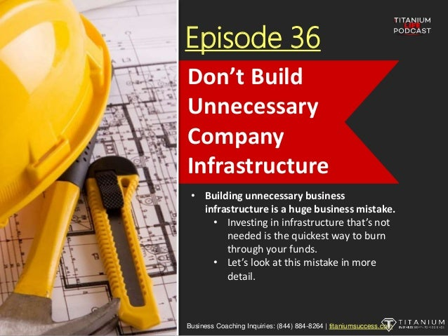 Episode 36 • Building unnecessary business infrastructure is a huge business mistake. • Investing in infrastructure that's...