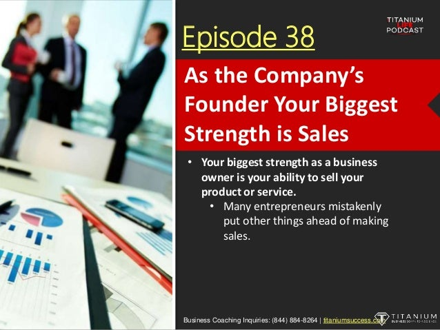 Episode 38 • Your biggest strength as a business owner is your ability to sell your product or service. • Many entrepreneu...