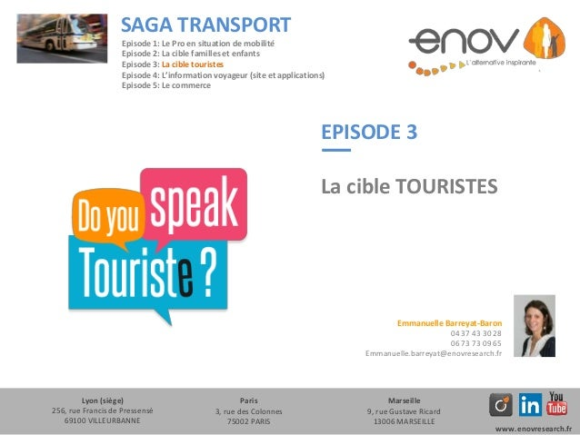 EPISODE 3 La cible TOURISTES SAGA TRANSPORT Lyon (siège) 256, rue Francis de Pressensé 69100 VILLEURBANNE Paris 3, rue des...