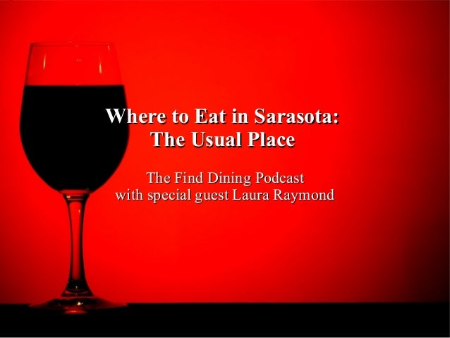 Where to Eat in Sarasota:Where to Eat in Sarasota:The Usual PlaceThe Usual PlaceThe Find Dining PodcastThe Find Dining Pod...