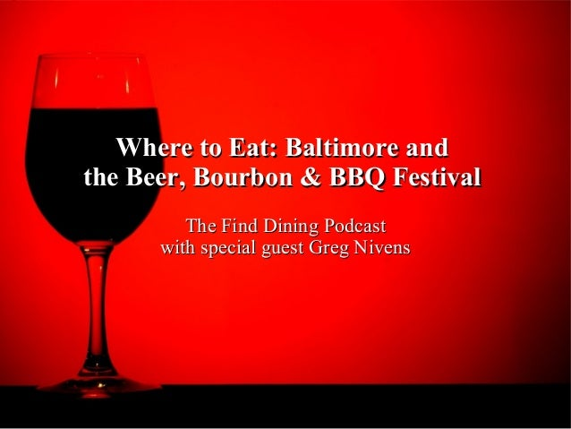 Where to Eat: Baltimore andWhere to Eat: Baltimore andthe Beer, Bourbon & BBQ Festivalthe Beer, Bourbon & BBQ FestivalThe ...