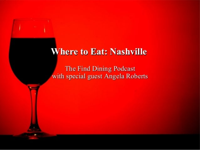 Where to Eat: NashvilleWhere to Eat: NashvilleThe Find Dining PodcastThe Find Dining Podcastwith special guest Angela Robe...