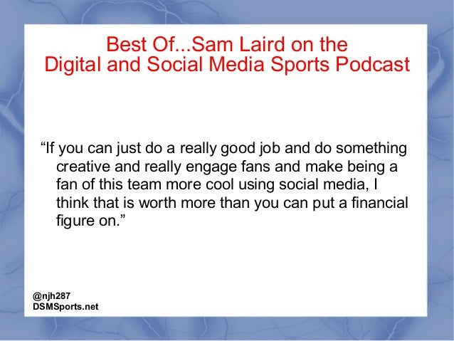 """Best Of...Sam Laird on the Digital and Social Media Sports Podcast """"If you can just do a really good job and do something ..."""