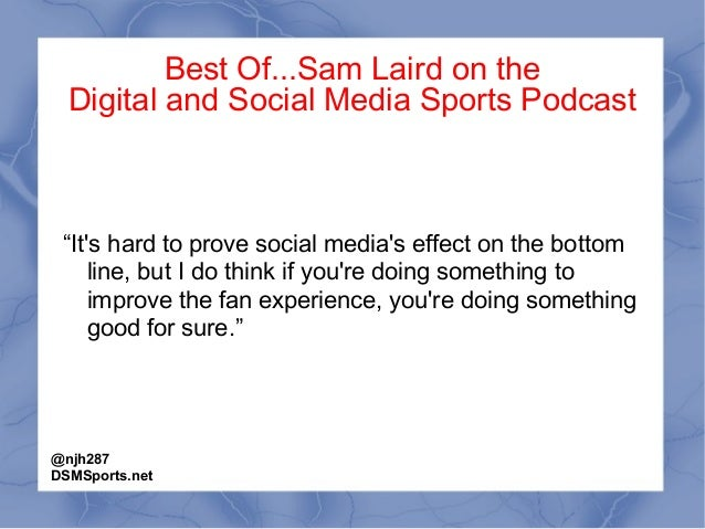 """Best Of...Sam Laird on the Digital and Social Media Sports Podcast """"It's hard to prove social media's effect on the bottom..."""