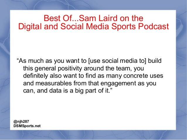 """Best Of...Sam Laird on the Digital and Social Media Sports Podcast """"As much as you want to [use social media to] build thi..."""