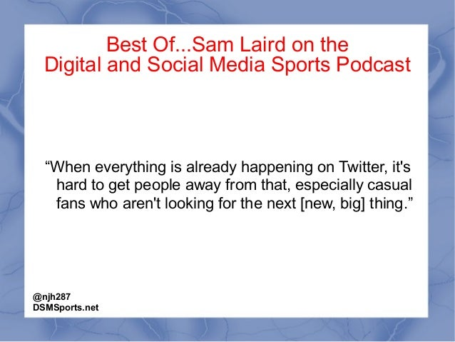 """Best Of...Sam Laird on the Digital and Social Media Sports Podcast """"When everything is already happening on Twitter, it's ..."""
