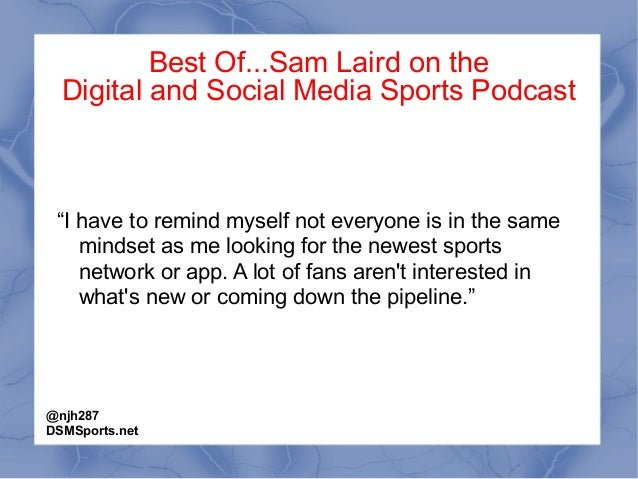 """Best Of...Sam Laird on the Digital and Social Media Sports Podcast """"I have to remind myself not everyone is in the same mi..."""