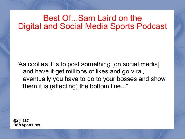 """Best Of...Sam Laird on the Digital and Social Media Sports Podcast """"As cool as it is to post something [on social media] a..."""