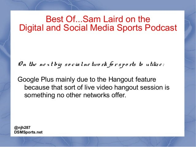 Best Of...Sam Laird on the Digital and Social Media Sports Podcast O n the ne xt big so cialne two rk fo r spo rts to util...