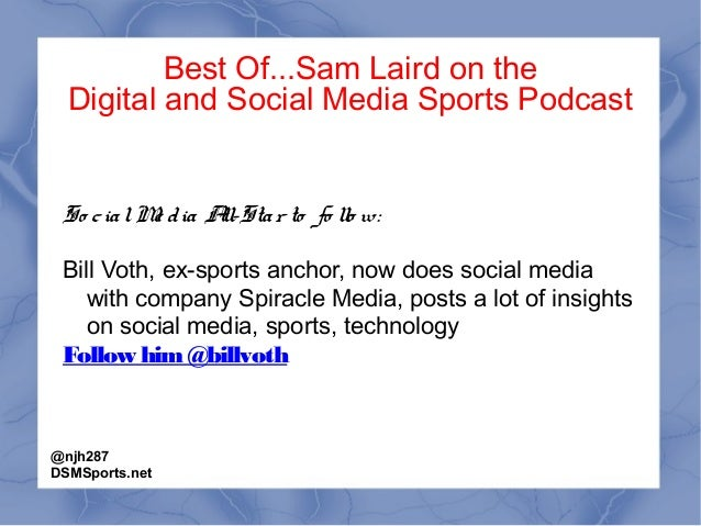 Best Of...Sam Laird on the Digital and Social Media Sports Podcast So cialMe dia All-Star to fo llo w: Bill Voth, ex-sport...