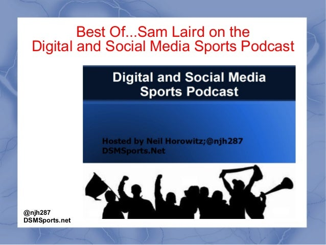 Best Of...Sam Laird on the Digital and Social Media Sports Podcast @njh287 DSMSports.net