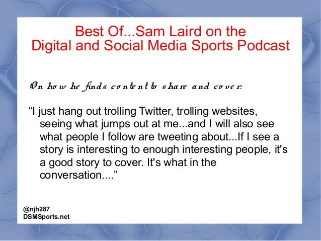 """Best Of...Sam Laird on the Digital and Social Media Sports Podcast O n ho w he finds co nte nt to share and co ve r: """"I ju..."""