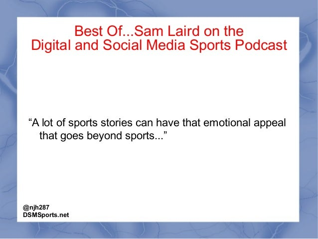 """Best Of...Sam Laird on the Digital and Social Media Sports Podcast """"A lot of sports stories can have that emotional appeal..."""