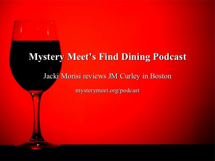 Mystery Meet's Find Dining Podcast   Jacki Morisi reviews JM Curley in Boston             mysterymeet.org/podcast