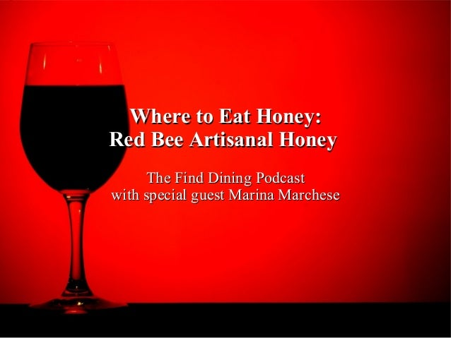 Where to Eat Honey:Where to Eat Honey: Red Bee Artisanal HoneyRed Bee Artisanal Honey The Find Dining PodcastThe Find Dini...