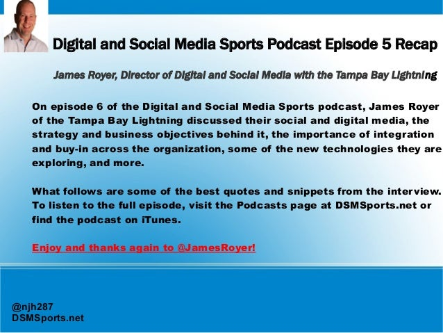 Digital and Social Media Sports Podcast Episode 5 Recap James Royer, Director of Digital and Social Media with the Tampa B...