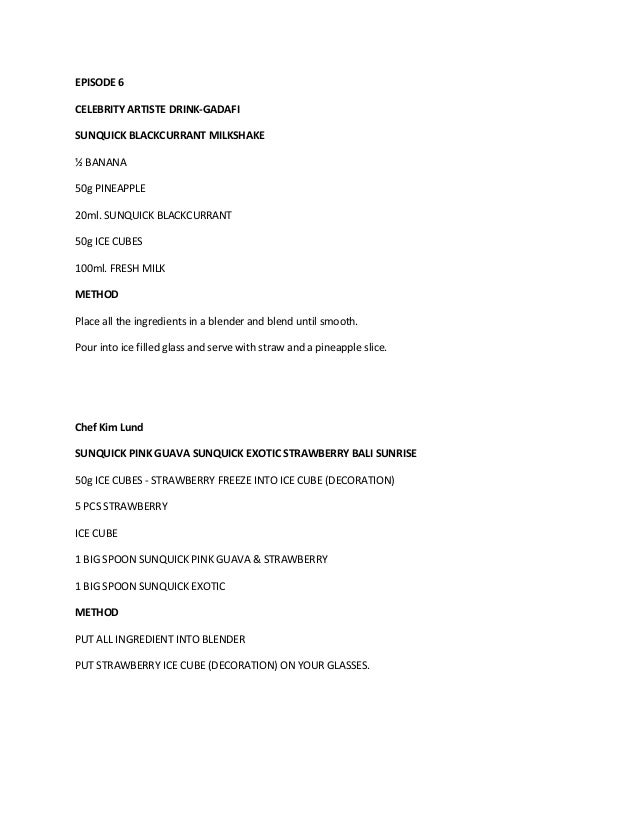 EPISODE 6  CELEBRITY ARTISTE DRINK-GADAFI  SUNQUICK BLACKCURRANT MILKSHAKE  ½ BANANA  50g PINEAPPLE  20ml. SUNQUICK BLACKC...
