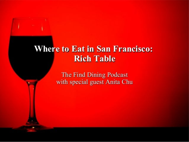 Where to Eat in San Francisco: Rich Table The Find Dining Podcast with special guest Anita Chu