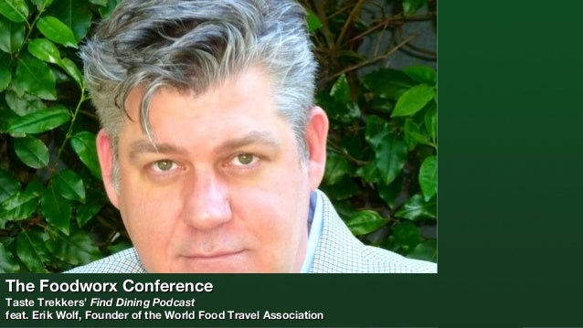 The Foodworx Conference  Taste Trekkers' Find Dining Podcast feat. Erik Wolf, Founder of the World Food Travel Association