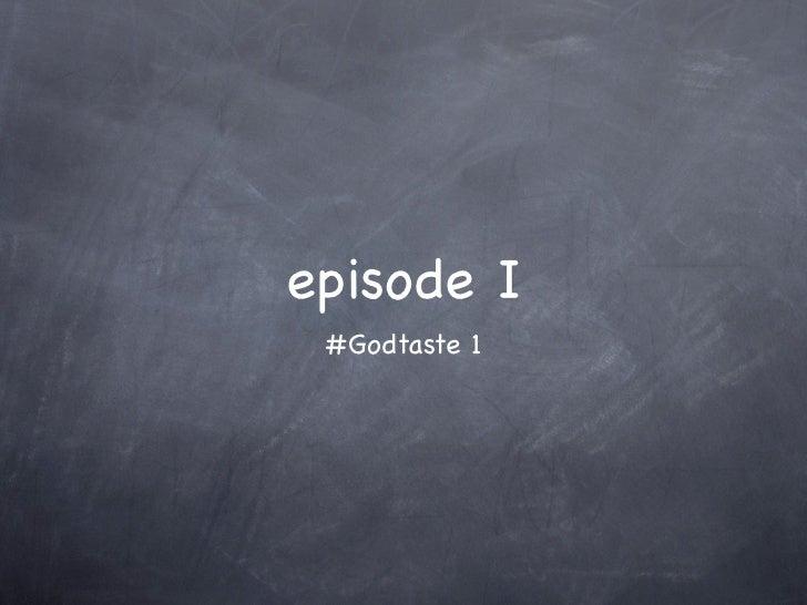episode I #Godtaste 1