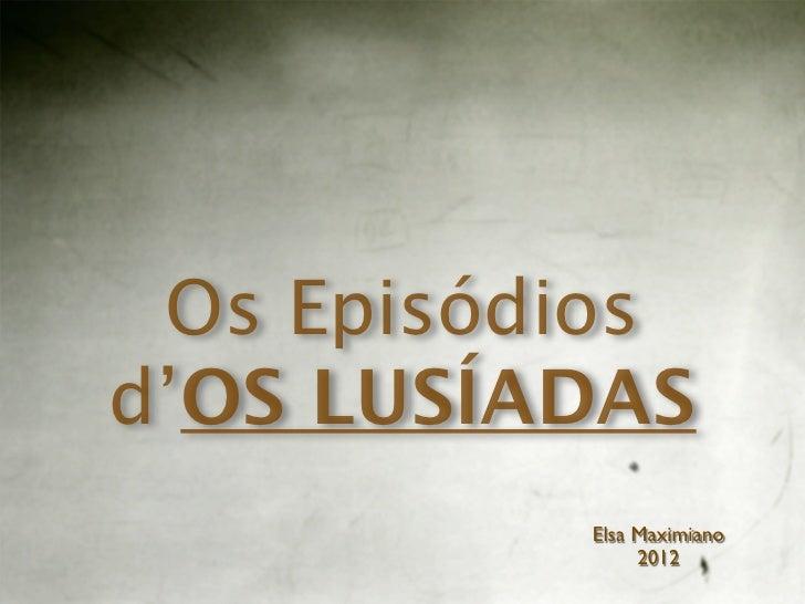 Os Episódiosd'OS LUSÍADAS          Elsa Maximiano               2012