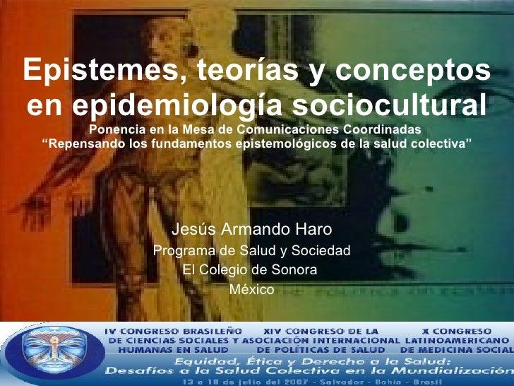"""Epistemes, teorías y conceptos en epidemiología sociocultural Ponencia en la Mesa de Comunicaciones Coordinadas  """"Repensan..."""